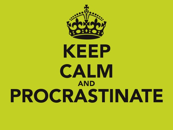 Keep Calm And Procrastinate